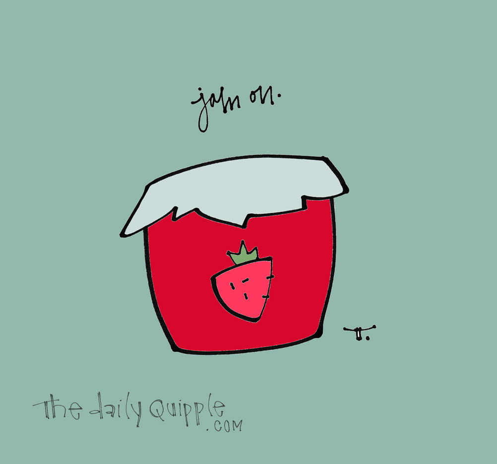 Jam On Everything   The Daily Quipple