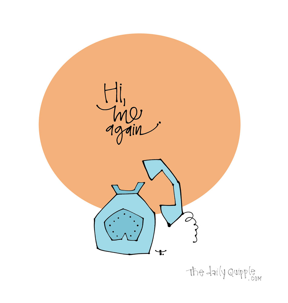 Hi It's Me | The Daily Quipple