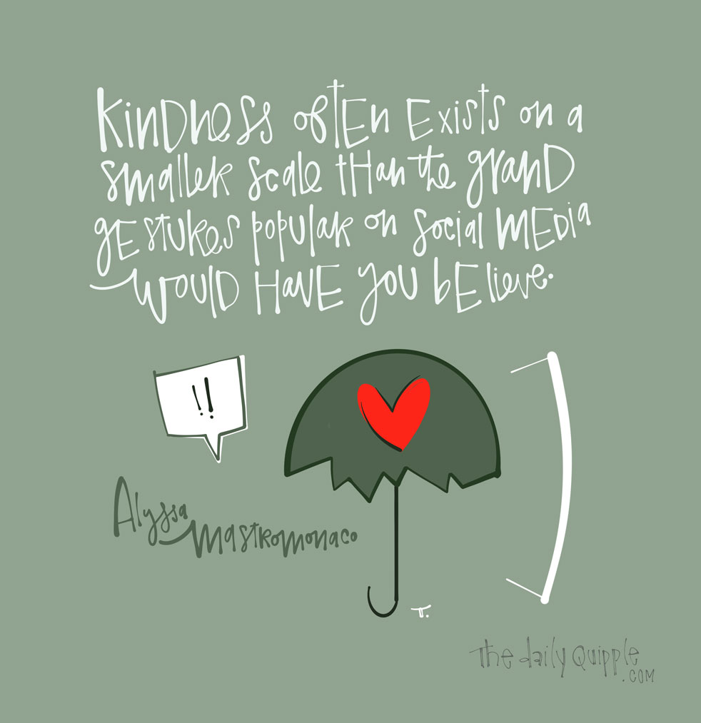 Believe in Small, Unseen Kindness   The Daily Quipple