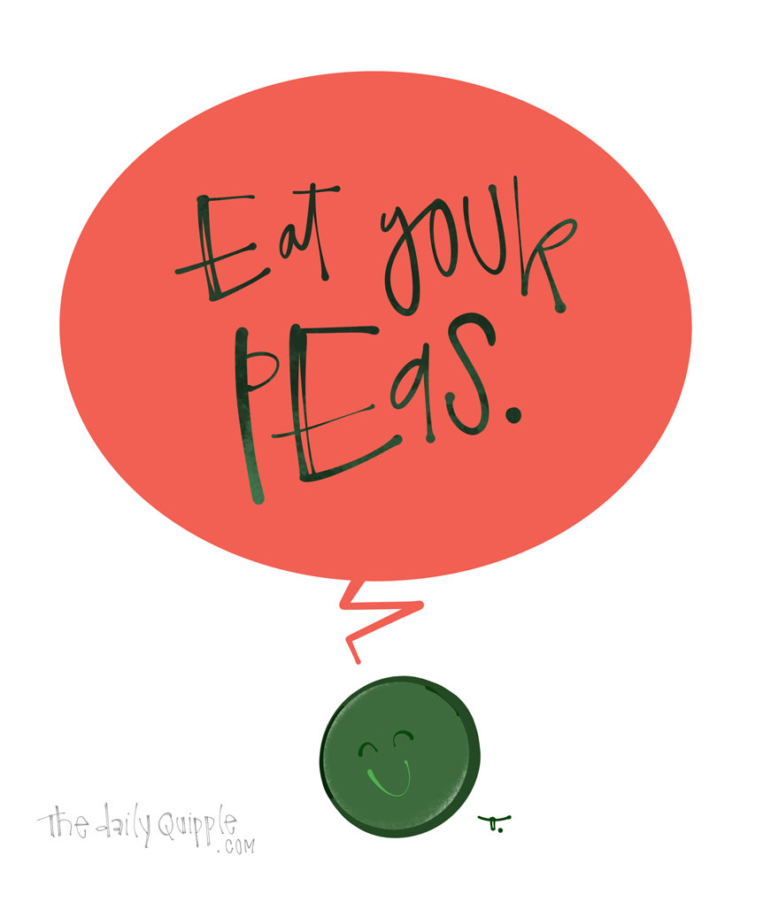 Peas and Thank You! | The Daily Quipple
