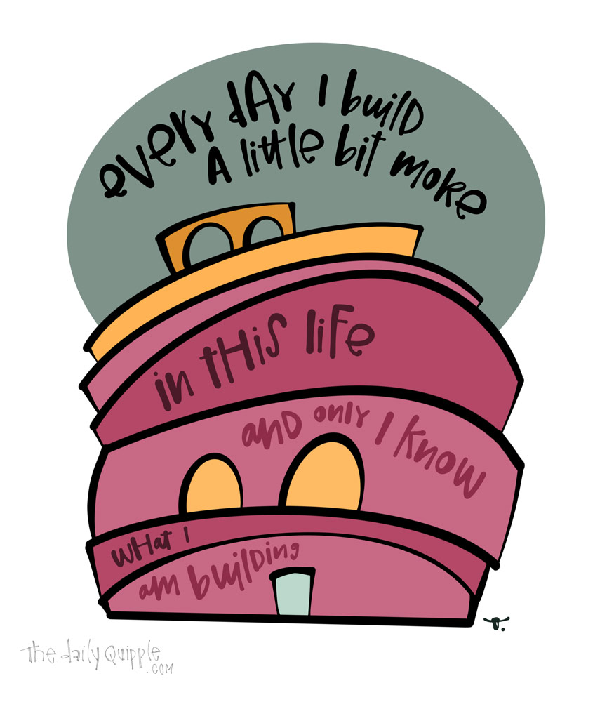 Build a Life | The Daily Quipple