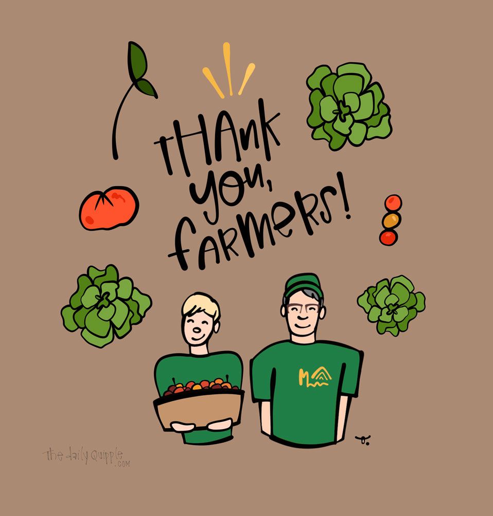 Thank You, Farmers   The Daily Quipple