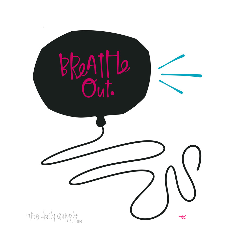 Breathing Out | The Daily Quipple