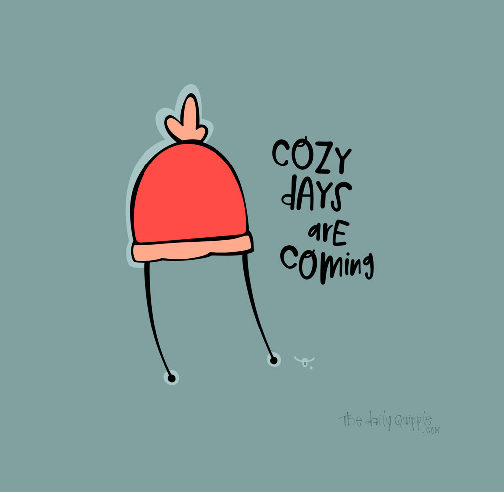 Get Cozy, Stay Distanced | The Daily Quipple