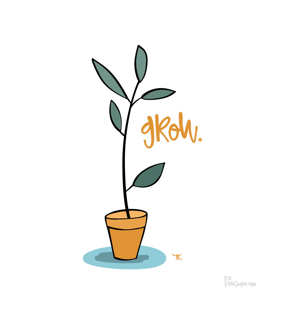 Grow Despite It All   The Daily Quipple