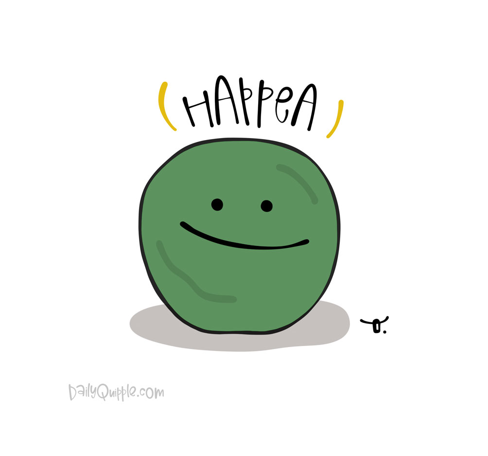 Peas and Happiness | The Daily Quipple
