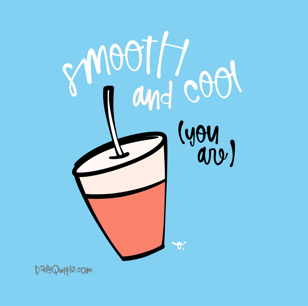 Smooth, Cool, That's You | The Daily Quipple
