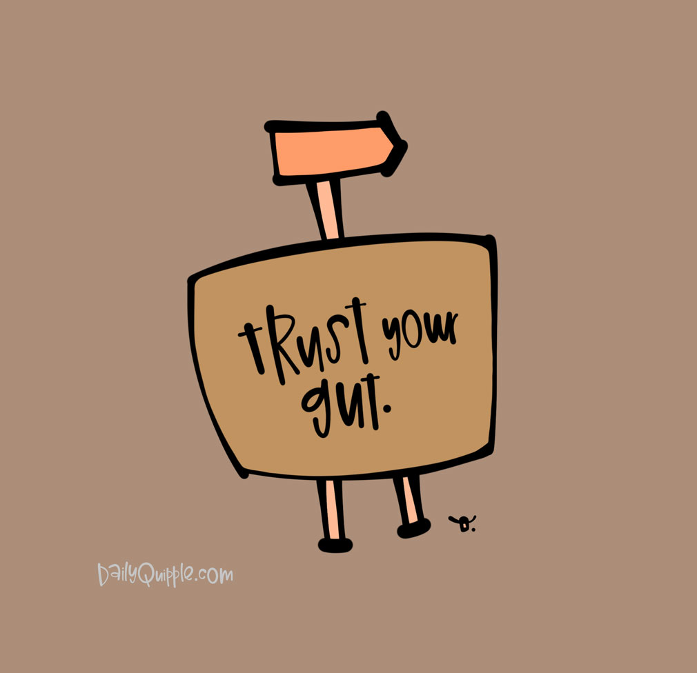 Every Which Way, Trust Your Gut | The Daily Quipple
