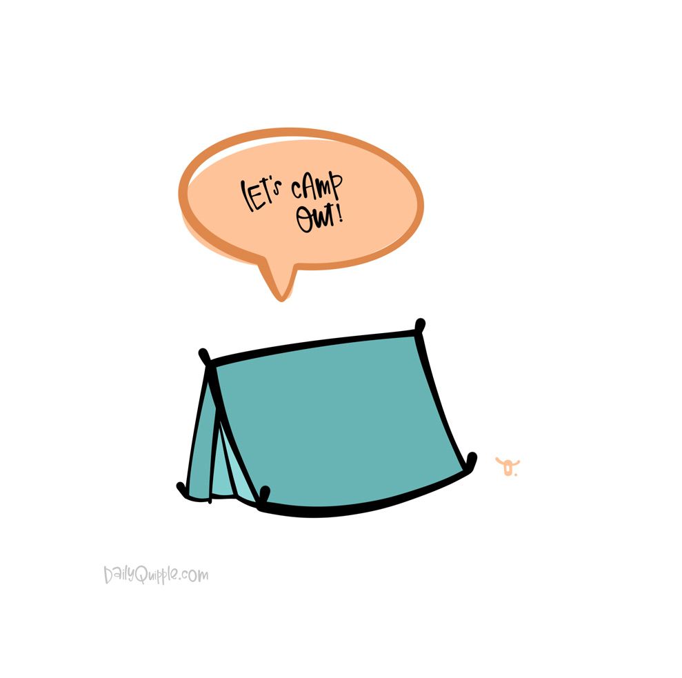 Camp Out! | The Daily Quipple