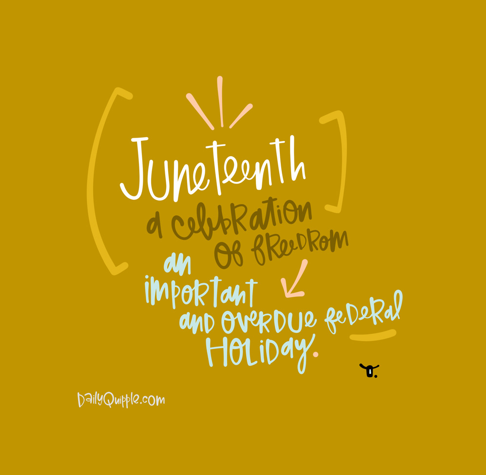 Juneteenth, Federal Holiday   The Daily Quipple