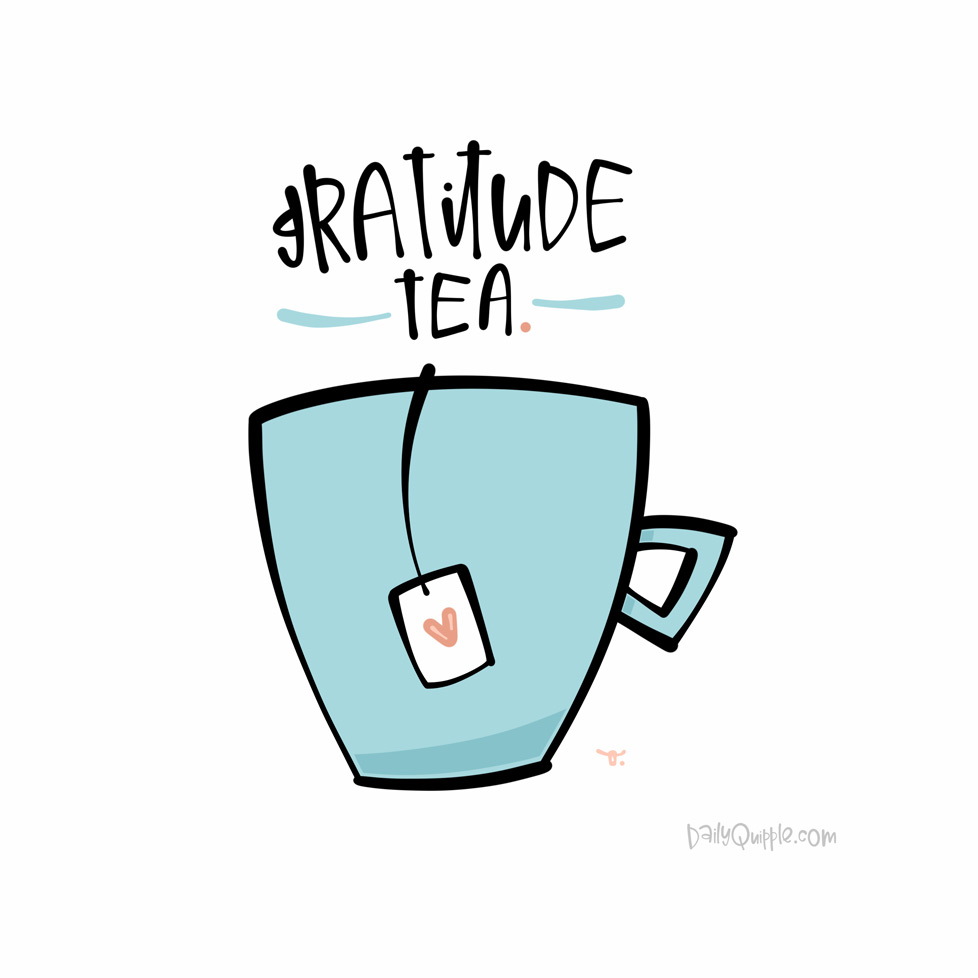 Steeped in Gratitude | The Daily Quipple