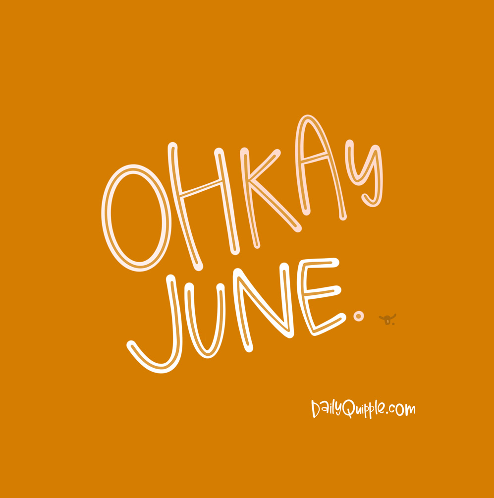 June, You're Done   The Daily Quipple