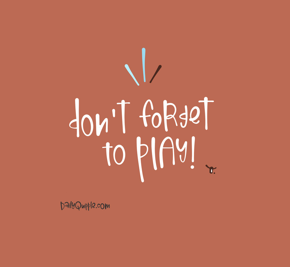 Play is The Word | The Daily Quipple