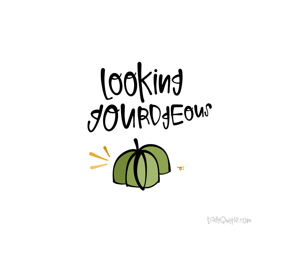 Hello Gourdgeous | The Daily Quipple