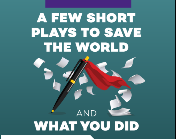A Few Short Plays to Save the World and What You Did flyer