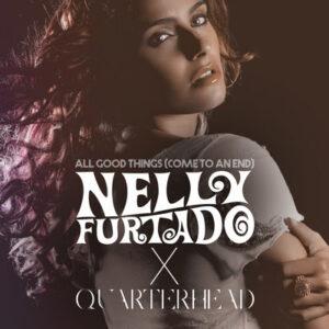 """'Nelly Furtado x Quarterhead' features """"All Good Things (Come To An End) (Nelly Furtado x Quarterhead)."""""""
