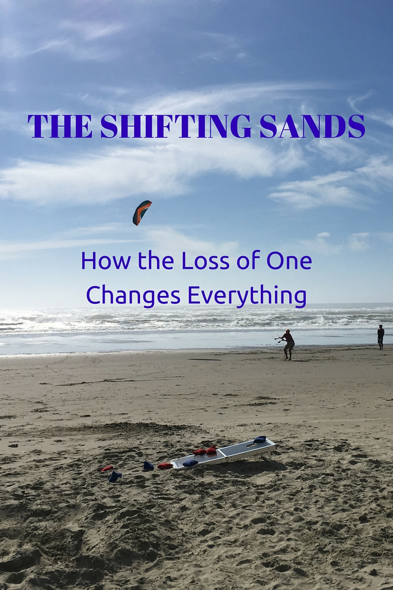 The Shifting Sands – How the Loss of One Changes Everything