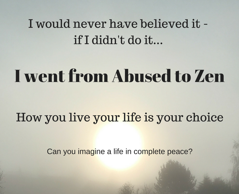 I've Truly Gone from Abused to Zen