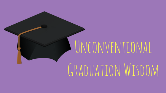 Unconventional Graduation Wisdom
