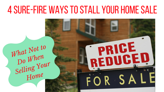 4 Sure-Fire Ways to Stall Your Home Sale
