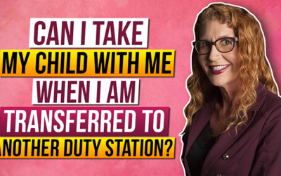 Can I take my child with me when I am transferred to another duty station?