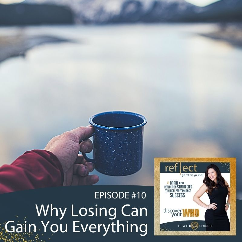 Episode 10 Go Reflect Yourself Podcast Why Losing Can Gain You Everything With Host Heather Crider
