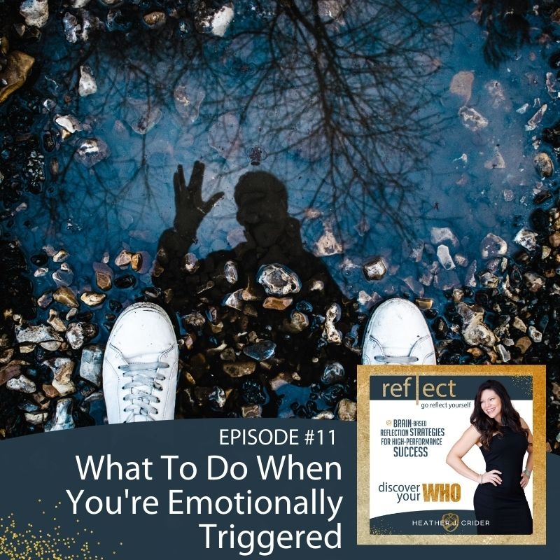 Episode 11 Go Reflect Yourself Podcast What To Do When You're Emotionally Triggered With Host Heather Crider