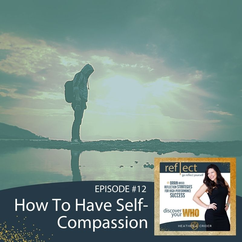Episode 12 Go Reflect Yourself Podcast How To Have Self-Compassion With Host Heather Crider