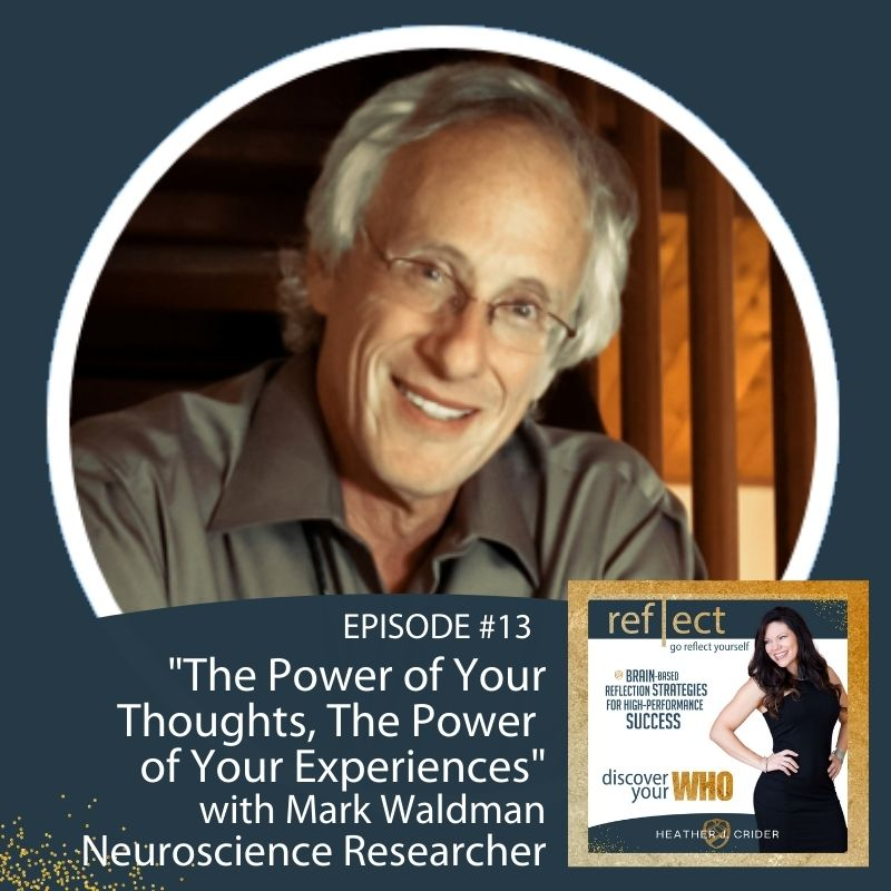 Episode #13 The Power of Your Thoughts The Power of Your Experiences with Mark Waldman and Host Heather J. Crider Go Reflect Yourself Podcast IMage with Mark