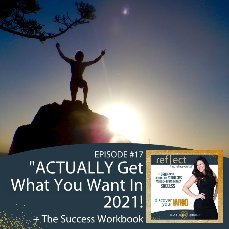 Episode #17 How to ACTUALLY Get what you want in 2021 + The Success Workbook go reflect yourself podcast with Heather J. Crier
