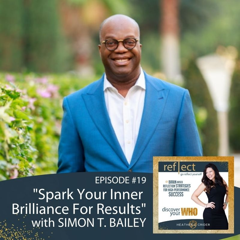 Episode #19 Spark Your INner Brilliance for Results with Simon T. Bailey go reflect yourself podcast with Heather J. Crier