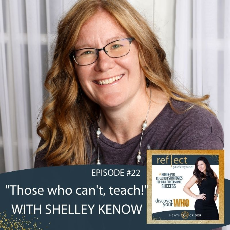 Episode #22 Those who can't, teach with Shelley Kenow go reflect yourself podcast with Heather J. Crider