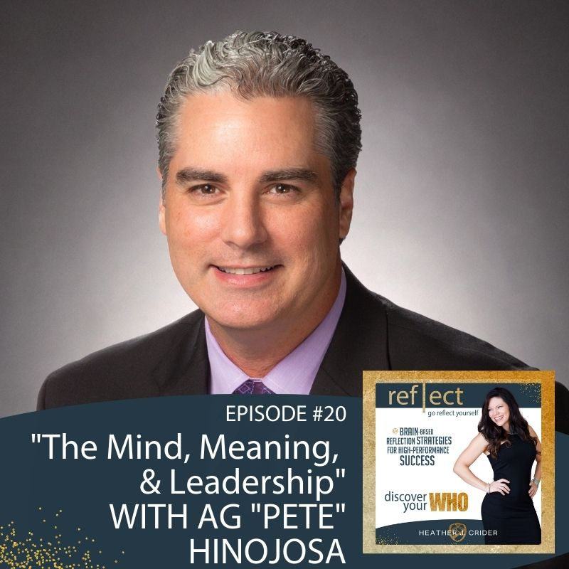 Episode #20 Pete Hinojosa The Mind, Meaning and Leadership on go reflect yourself podcast with Heather J. Crider