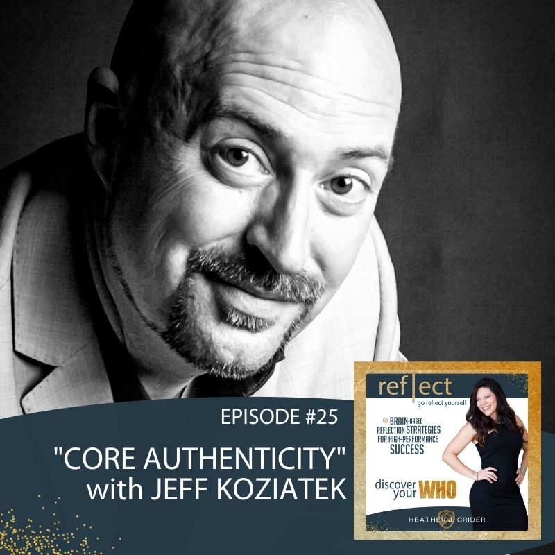 Episode #25 Core Authenticity with Jeff Koziatek on The Go Reflect Yourself with Heather Crider