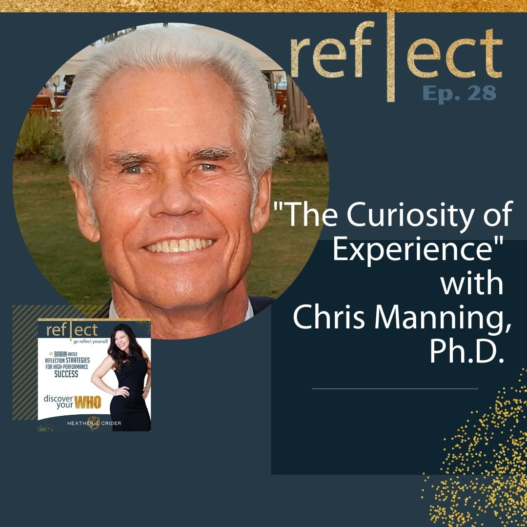Chris Manning Ph.D, The Go Reflect Yourself Podcast, The Curiosity of Experience