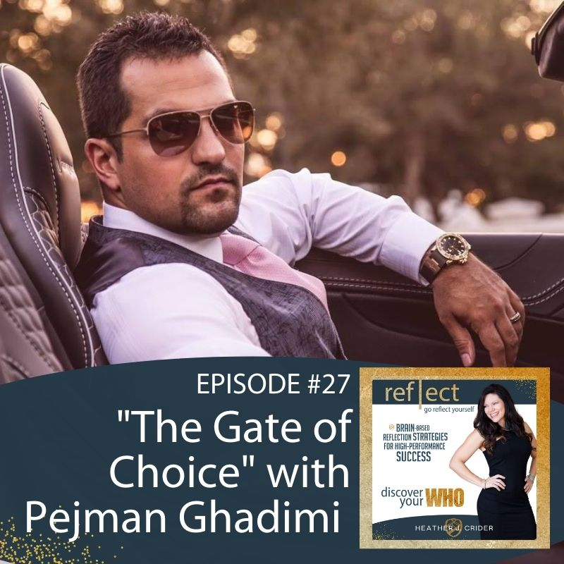 The Gate of Choice with Pejman Ghadimi on The Go Reflect Yourself with Heather Crider