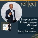 Ep 30 The Employee to Entrepreneur Mindset with Tariq Johnson and Heather Crider The Go Reflect Yourself Podcast,