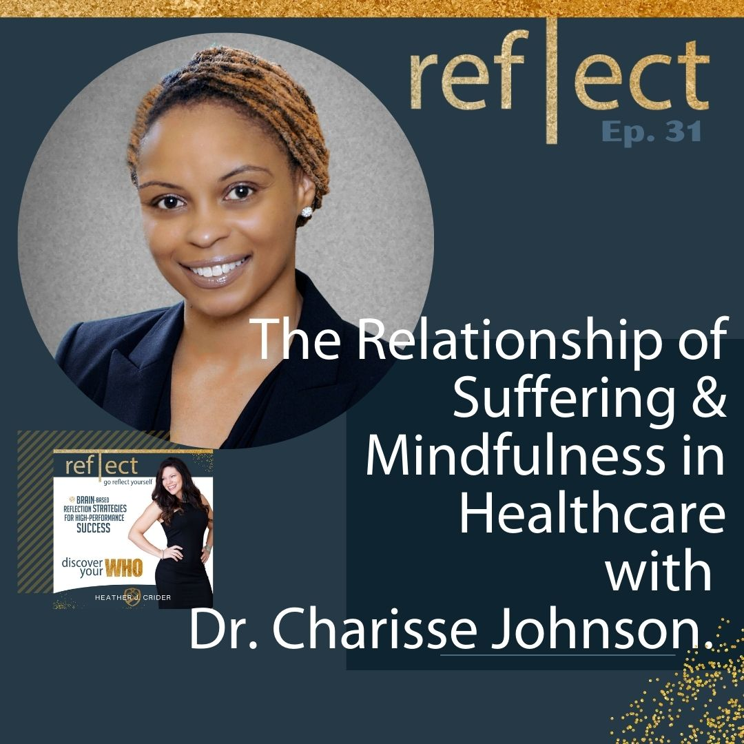 Ep 31 The Relationship of Suffering & Mindfulness in Healthcare with Charisse Johnson and Heather Crider The Go Reflect Yourself Podcast