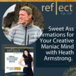 Ep 32 Sweet Ass Affirmations for Your Creative Maniac Mind with Heath Armstrong and Heather Crider The Go Reflect Yourself Podcast