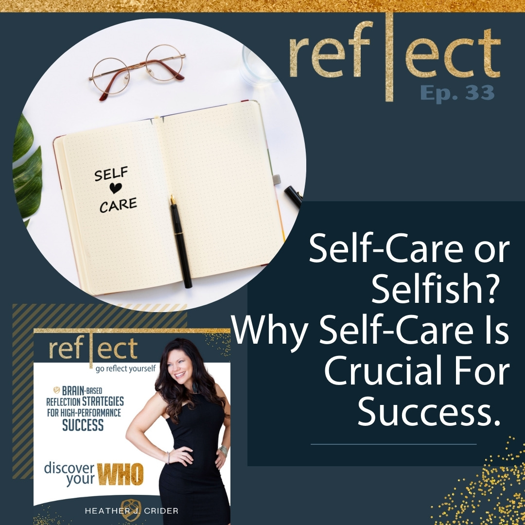 Ep 33 Self Care or Selfish WHy Self Care Is Crucial For Success with Heather Crider The Go Reflect Yourself Podcast