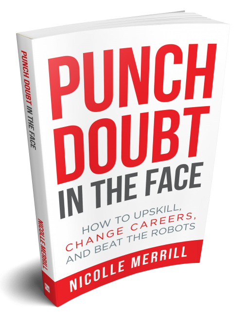 Punch Doubt in the Face: How to Upskill, Change Careers, and Beat the Robots.