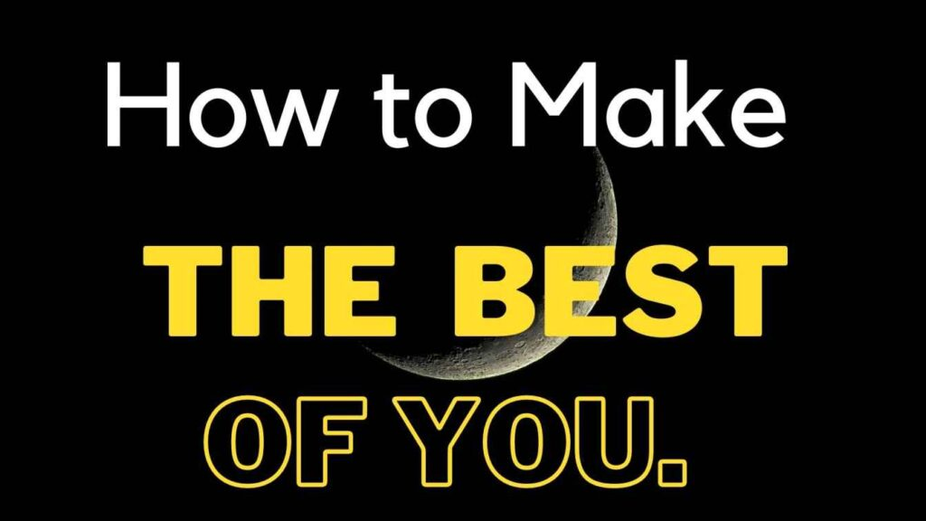 make the best of you.