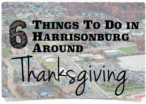 6 Things To Do in Harrisonburg Around Thanksgiving