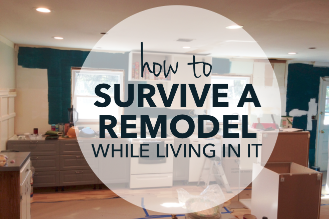 How to survive a remodel while living in it