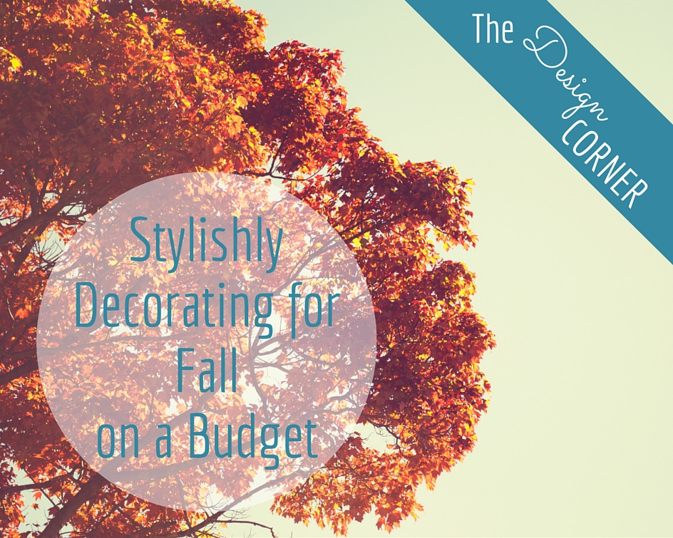 The Design Corner: Stylishly Decorating for Fall on a Budget