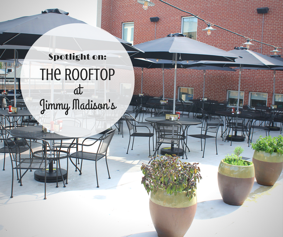 Spotlight On: The RoofTop at Jimmy Madison's