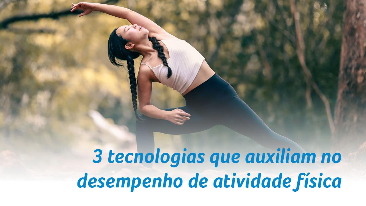 3 tecnologias que auxiliam no desempenho de atividade física