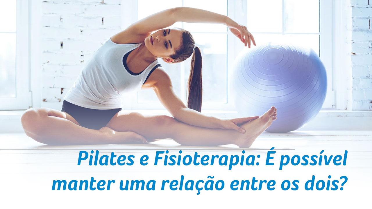 Pilates e Fisioterapia: É possível manter uma relação entre os dois?
