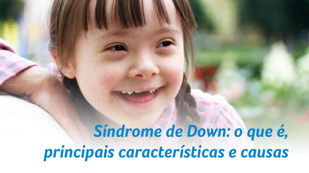 Síndrome de Down: o que é, principais características e causas