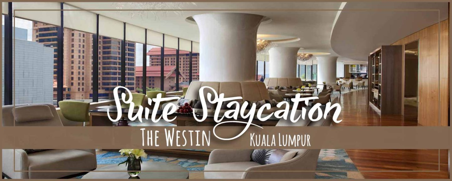 The Westin Kuala Lumpur Staycation Weekend in Club Suite (Non-Stop Foodie Fun!)